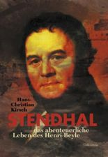 Stendhal oder das abenteuerliche Leben des Henri Beyle