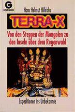Terra X. Von den Steppen der Mongolen zu den Inseln über dem Regenwald. Expedition ins Unbekannte.