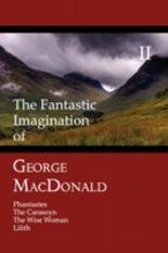 The Fantastic Imagination of George MacDonald, Volume II