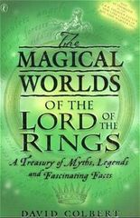 "The Magical Worlds of the ""Lord of the Rings"": An Unauthorised Guide - A Treasury of Myths, Legends and Fascinating Facts"