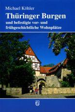 Thüringer Burgen und befestigte vor- und frühgeschichtliche Wohnplätze