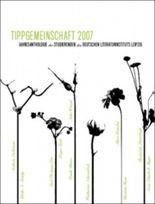 Tippgemeinschaft. Jahresanthologie der Studierenden des Deutschen Literaturinstituts Leipzig 2007