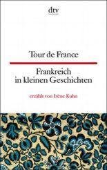Tour de France Frankreich in kleinen Geschichten