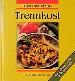 Trennkost. Die besten Rezepte. Über 250 leckere Gerichte für die ganze Familie