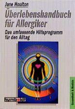 Überlebenshandbuch für Allergiker. Das umfassende Hilfsprogramm für den Alltag.