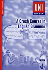 Uni-Wissen Anglistik /Amerikanistik / A Crash Course in English Grammar
