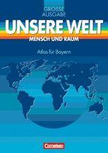 Unsere Welt - Mensch und Raum. Große Ausgabe / Atlas für Bayern