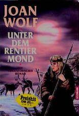 Unter dem Rentier- Mond. Ein prähistorischer Roman.