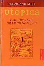 Utopica. Zukunftsvisionen aus der Vergangenheit