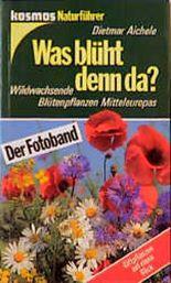 Was blüht denn da? Der Fotoband. Wildwachsende Blütenpflanzen Mitteleuropas (Kosmos-Naturführer)
