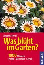 Was blüht im Garten? 1000 Pflanzen. Pflege, Merkmale, Sorten