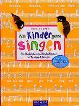 Was Kinder gerne singen. Die beliebtesten Kinderlieder in Texten und Noten