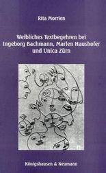 Weibliches Textbegehren bei Ingeborg Bachmann, Marlen Haushofer und Unica Zürn