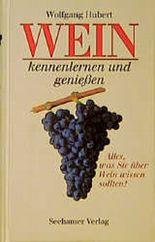 Wein kennenlernen und genießen. Alles, was Sie über Wein wissen sollten