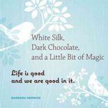 White Silk, Dark Chocolate, and A Little Bit of Magic