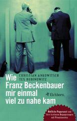 Wie Franz Beckenbauer mir einmal viel zu nahe kam