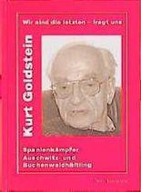 Wir sind die letzten - fragt uns. Kurt Goldstein. Spanienkämpfer, Auschwitz- und Buchenwaldhäftling