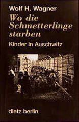 Wo die Schmetterlinge starben. Kinder in Auschwitz