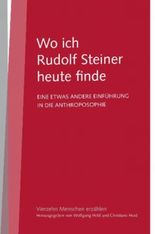 Wo ich Rudolf Steiner heute finde