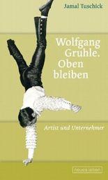 Wolfgang Gruhle. Oben bleiben