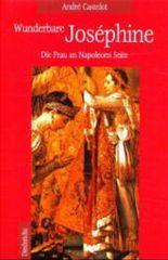 Wunderbare Josephine. Die Frau an Napoleons Seite