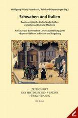 Zeitschrift des Historischen Vereins für Schwaben / Schwaben und Italien - Zwei europäische Kulturlandschaften zwischen Antike und Moderne