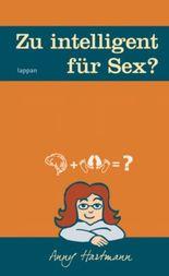 Zu intelligent für Sex?