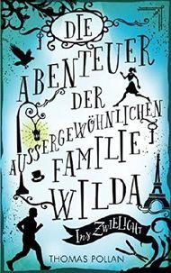 Die Abenteuer der außergewöhnlichen Familie Wilda: Ins Zwielicht