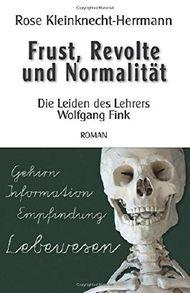 Frust, Revolte und Normalitaet: Die Leiden des Lehrers Wolfgang Fink