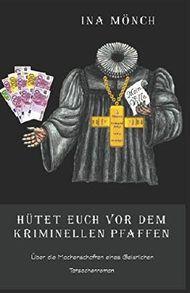 Hütet Euch vor dem kriminellen Pfaffen: Über die Machenschaften eines Geistlichen (German Edition)