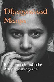 Dhanyavaad Mama: Eine deutsch-indische Adoptionsbiografie