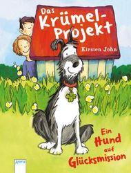 Das Krümel-Projekt: Ein Hund auf Glücksmission: