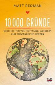 10 000 Gründe: Geschichten von Hoffnung, Wundern und verwandelten Herzen