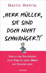"""""""Herr Müller, Sie sind doch nicht schwanger?!"""""""