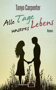 Alle Tage unseres Lebens