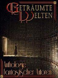 Geträumte Welten - Anthologie fantastischer Autoren