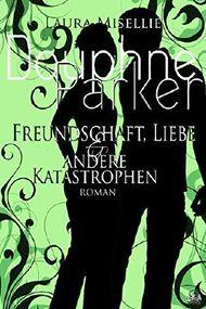 Douphne Parker: Freundschaft, Liebe & andere Katastrophen