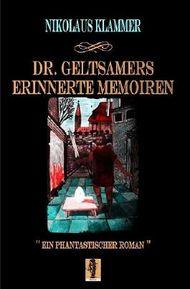 Dr. Geltsamers erinnerte Memoiren / Dr. Geltsamers erinnerte Memoiren - Teil 2