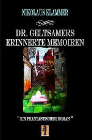 Dr. Geltsamers erinnerte Memoiren / Dr. Geltsamers erinnerte Memoiren - Teil 1