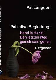 Palliative Begleitung - Hand in Hand – Den letzten Weg gemeinsam gehen