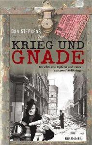 Krieg und Gnade: Berichte von Opfern und Tätern aus zwei Weltkriegen