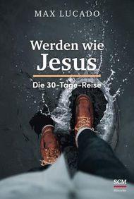 Werden wie Jesus: Die 30-Tage-Reise