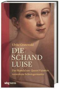 Die Schand-Luise: Der Skandal um Queen Victorias verstoßene Schwiegermutter