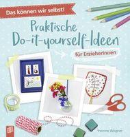 Das können wir selbst! – Praktische Do-it-yourself-Ideen für ErzieherInnen