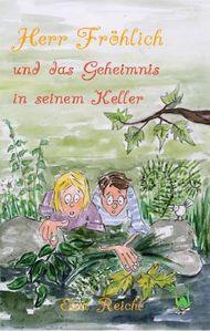 Herr Fröhlich und das Geheimnis in seinem Keller