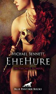 EheHure | Erotischer Roman: Lassen Sie sich auf Michaels Kopfkinos ein (Michael Bennett Romane 2)