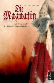 Die Magnatin - Mein Leben am Hof der Blutgräfin Elisabeth Báthory
