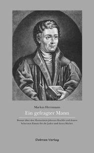Ein gefragter Mann: Roman über den Humanisten Johannes Reuchlin und dessen beherzten Einsatz für die Juden und deren Bücher.