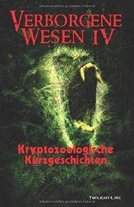 Verborgene Wesen IV: Kryptozoologische Kurzgeschichten