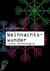 Weihnachtswunder: Eine Anthologie
